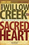 img - for From Willow Creek to Sacred Heart: Rekindling My Love for Catholicism book / textbook / text book