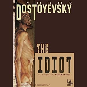 The Idiot (Dramatized) - Fyodor Dostoyevsky