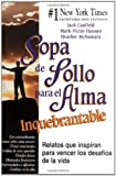 Sopa de Pollo para el Alma Inquebrantable: Relatos que inspiran para vencer los desafíos de la vida (Chicken Soup for the Soul) (Spanish Edition) (0757301711) by Canfield, Jack