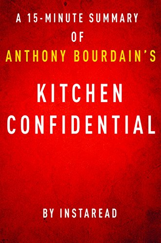 Kitchen Confidential by Anthony Bourdain - A 15-minute Instaread Summary: Adventures in the Culinary Underbelly by Instaread Summaries