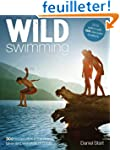 Wild Swimming: 300 Hidden Dips in the...