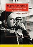 """echange, troc Jacques Aumont - Ingmar Bergman : """"Mes films sont l'explication de mes images"""""""