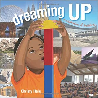 Dreaming Up: A Celebration of Building written by Christy Hale