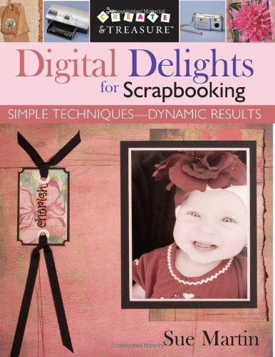digital-delights-for-scrapbooking-simple-techniques-dynamic-results-create-treasure-ct-publishing-by