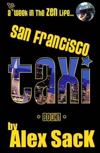 San Francisco TAXI: A 1st Week In The ZEN Life... (Book 1)