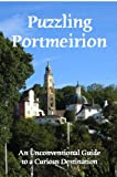 Craig Conley Puzzling Portmeirion: An Unconventional Guide To A Curious Destination
