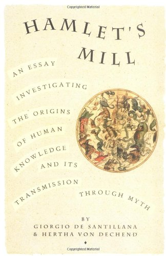 Hamlet's Mill: An Essay Investigating  the Origins of Human Knowledge And Its Transmission Through Myth, by Giorgio de Santillana, Hertha