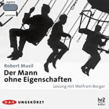 Der Mann ohne Eigenschaften Hörbuch von Robert Musil Gesprochen von: Wolfram Berger