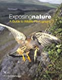 Exposing Nature: A Guide to Wildlife Photography (0643092900) by Greenaway, Frank