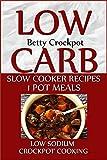 Low Carb Slow Cooker Recipes - 1 Pot Meals - Low Sodium - Crockpot Cooking - (Low Sugar, Low Salt, Heart Healthy, Crockpot Cookbook, Slow Cooking, Slow ... (Crockpot Cookbooks / Slow Cooker Recipes)