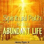 The Spiritual Path to the Abundant Life | Henry Epps