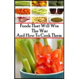 Foods that will win the War and How to Cook them - Reference cookbook to save food resources (Illustrated and Annotated Study Guide for Eight tips for healthy eating) ~ Charles Houston...