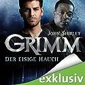 Der eisige Hauch (Grimm 1) Hörbuch von John Shirley Gesprochen von: Charles Rettinghaus
