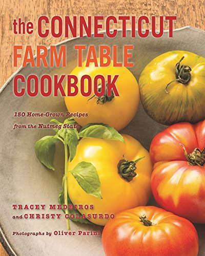 The Connecticut Farm Table Cookbook: 150 Homegrown Recipes from the Nutmeg State (The Farm Table Cookbook) by Christy Colasurdo, Tracey Medeiros