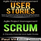 Agile Product Management Box Set: User Stories: How to Capture Requirements for Agile Product Management and Business Analysis with Scrum + Agile Project Management Scrum: A Cleverly Concise and Agile Guide Hörbuch von Paul VII Gesprochen von: Randal Schaffer
