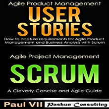 Agile Product Management Box Set: User Stories: How to Capture Requirements for Agile Product Management and Business Analysis with Scrum + Agile Project Management Scrum: A Cleverly Concise and Agile Guide | Livre audio Auteur(s) : Paul VII Narrateur(s) : Randal Schaffer