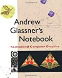 Andrew Glassner's Notebook: Recreational Computer Graphics (The Morgan Kaufmann Series in Computer Graphics) (1558605983) by Glassner, Andrew S.