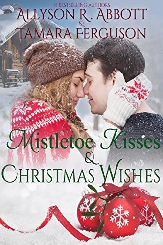Mistetoe Kisses & Christmas Wishes by Allyson R Abbott & Tamara Ferguson ebook deal