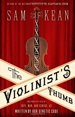 The Violinist's Thumb: And Other Lost Tales of Love, War, and Genius, as Written by Our Genetic Code by Little, Brown and Company