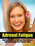 "Adrenal Fatigue ""Master Secrets to Fi..."