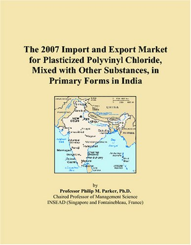 The 2007 Import and Export Market for Plasticized Polyvinyl Chloride, Mixed with Other Substances, in Primary Forms in India