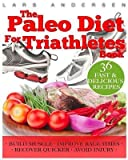 img - for [ Paleo Diet for Triathletes: Delicious Paleo Diet Plan, Recipes and Cookbook Designed to Support the Specific Needs of Triathletes - From Sprint to BY Andersen, Lars ( Author ) ] { Paperback } 2013 book / textbook / text book