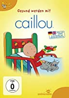 Caillou - Gesund werden mit Caillou