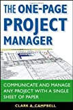 The One-Page Project Manager: Communicate and Manage Any Project With a Single Sheet of Paper