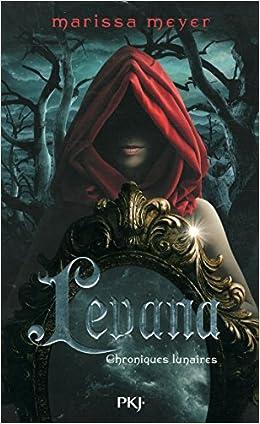 Chroniques lunaires, tome 3,5: Levana - Marissa Meyer