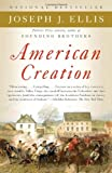 American Creation: Triumphs and Tragedies in the Founding of the Republic (0307276457) by Ellis, Joseph J.