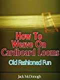 How To Weave On Cardboard Looms (Old Fashioned Fun)
