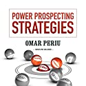 Power Prospecting Strategies Audiobook by Omar Periu Narrated by Omar Periu