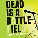 Dead Is a Battlefield (       UNABRIDGED) by Marlene Perez Narrated by Suzy Jackson