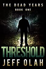 The Dead Years - THRESHOLD - Book 1 (A Post-Apocalyptic Thriller)