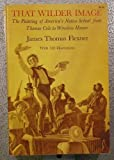 That Wilder Image: Painting of America's Native School from Thomas Cole to Winslow Homer (0486225801) by Flexner, James Thomas