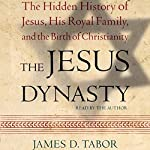 The Jesus Dynasty: A New Historical Investigation of Jesus, His Royal Family, and the Birth of Christianity | James D. Tabor