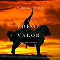 A Forge of Valor: (Kings and Sorcerers--Book 4) Audiobook by Morgan Rice Narrated by Wayne Farrell