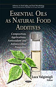 Essential oils as natural food additives [electronic resource] : composition, applications, antioxidant and antimicrobial properties