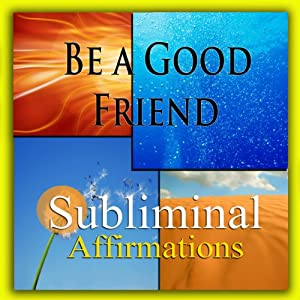 Be a Good Friend Subliminal Affirmations: Keeping Friendships & Buddy Time, Solfeggio Tones, Binaural Beats, Self-Help, Meditation, Hypnosis | [Subliminal Hypnosis]