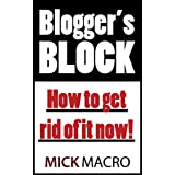 Blogger's Block - How To Get Rid Of It NOW! (English Edition)di Mick Macro