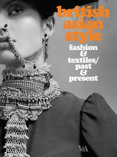 British Asian Style: Fashion & Textiles/Past & Present