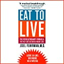 Eat to Live: The Revolutionary Formula for Fast and Sustained Weight Loss (       UNABRIDGED) by Joel Fuhrman Narrated by Joel Fuhrman
