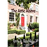 The Attic Above ~ Terry A. Reschke