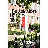 The Attic Above ~ Terry A. Reschke