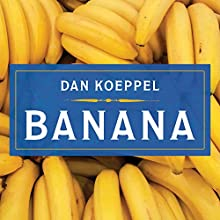 Banana: The Fate of the Fruit That Changed the World Audiobook by Dan Koeppel Narrated by Paul Woodson
