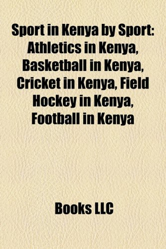 Sport in Kenya by Sport: Athletics in Kenya, Basketball in Kenya, Cricket in Kenya, Field Hockey in Kenya, Football in Kenya