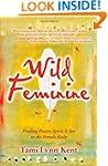 Wild Feminine: Finding Power, Spirit...
