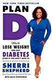 [ PLAN D: HOW TO LOSE WEIGHT AND BEAT DIABETES (EVEN IF YOU DONT HAVE IT) ] By Shepherd, Sherri ( Author) 2013 [ Paperback ]