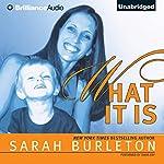 What It Is   Sarah Burleton