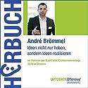 Ideen nicht nur haben, sondern Ideen realisieren Hörbuch von André Brömmel Gesprochen von: André Brömmel